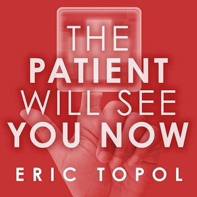 The Patient Will See You Now Lib/E: The Future of Medicine Is in Your Hands Cover Image