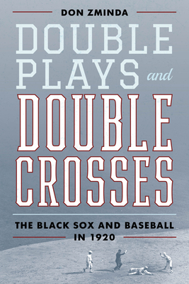 Double Plays and Double Crosses: The Black Sox and Baseball in 1920 Cover Image