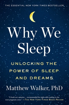 Why We Sleep Matthew Walker, PhD, Scribner, $18,