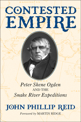 Contested Empire: Peter Skene Ogden and the Snake River Expeditions Cover Image