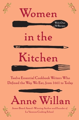 Women in the Kitchen: Twelve Essential Cookbook Writers Who Defined the Way We Eat, from 1661 to Today Cover Image