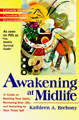 Awakening at Midlife: A Guide to Reviving Your Spirit, Recreating Your Life, and Returning to Your Truest Self Cover Image