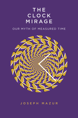 The Clock Mirage: Our Myth of Measured Time Cover Image
