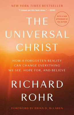 The Universal Christ: How a Forgotten Reality Can Change Everything We See, Hope For, and Believe Cover Image
