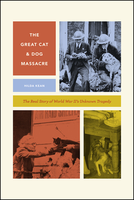 The Great Cat and Dog Massacre: The Real Story of World War Two's Unknown Tragedy (Animal Lives) Cover Image