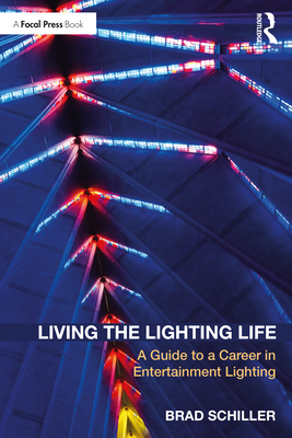 Living the Lighting Life: A Guide to a Career in Entertainment Lighting Cover Image