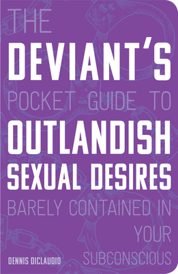 The Deviant's Pocket Guide to the Outlandish Sexual Desires Barely Contained in Your Subconscious Cover Image