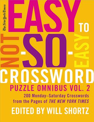 The New York Times Easy to Not-So-Easy Crossword Puzzle Omnibus Volume 2: 200 Monday--Saturday Crosswords from the Pages of The New York Times Cover Image