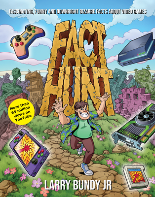 Fact Hunt: Fascinating, Funny and Downright Bizarre Facts about Video Games Cover Image