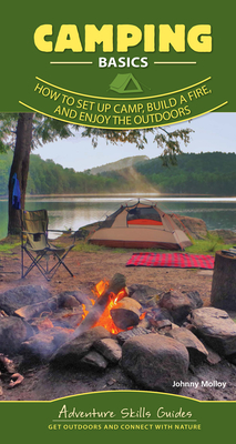 Camping Basics: How to Set Up Camp, Build a Fire, and Enjoy the Outdoors Cover Image