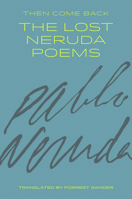 Then Come Back: The Lost Neruda Poems Cover Image