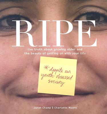 Ripe: The Truth about Growing Older and the Beauty of Getting on with Your Life Cover Image