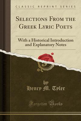 Selections from the Greek Lyric Poets: With a Historical Introduction and Explanatory Notes (Classic Reprint) cover