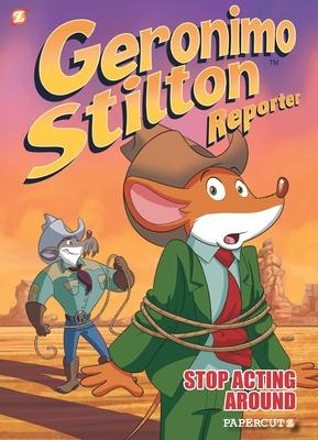 Geronimo Stilton Reporter #3: Stop Acting Around (Geronimo Stilton Reporter Graphic Novels #3) Cover Image