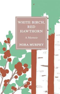White Birch, Red Hawthorn: A Memoir Cover Image