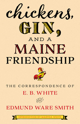 Chickens, Gin, and a Maine Friendship: The Correspondence of E. B. White and Edmund Ware Smith Cover Image
