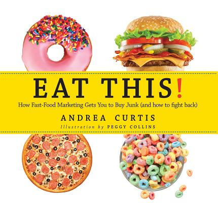 Eat This!: How Fast Food Marketing Gets You to Buy Junk (and How to Fight Back) Cover Image