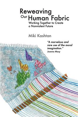 Reweaving Our Human Fabric: Working Together to Create a Nonviolent Future Cover Image
