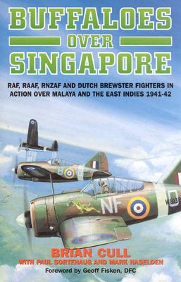 Buffaloes Over Singapore: RAF, Raaf, Rnzaf and Dutch Brester Fighters in Action Over Malaya and the East Indies 1941-1942 Cover Image