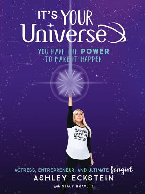 It's Your Universe: You Have the Power to Make It Happen by Ashley Eckstein