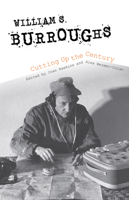 William S. Burroughs Cutting Up the Century Cover Image