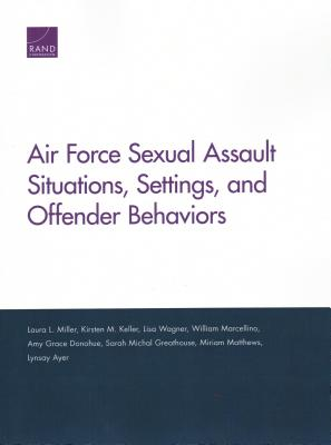 Air Force Sexual Assault Situations, Settings, and Offender Behaviors Cover Image