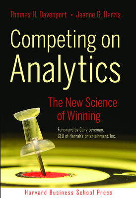 Competing on Analytics: The New Science of WinningThomas H. Davenport, Jeanne G. Harris