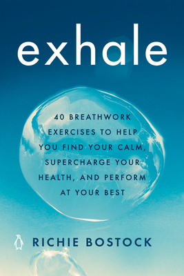 Exhale: 40 Breathwork Exercises to Help You Find Your Calm, Supercharge Your Health, and Perform at Your Best Cover Image