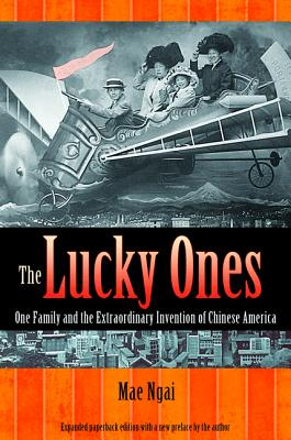 The Lucky Ones: One Family and the Extraordinary Invention of Chinese America - Expanded Paperback Edition Cover Image