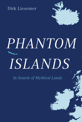 Phantom Islands: In Search of Mythical Lands Cover Image
