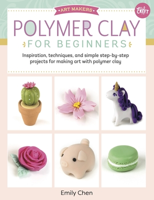 Polymer Clay for Beginners: Inspiration, techniques, and simple step-by-step projects for making art with polymer clay (Art Makers) Cover Image