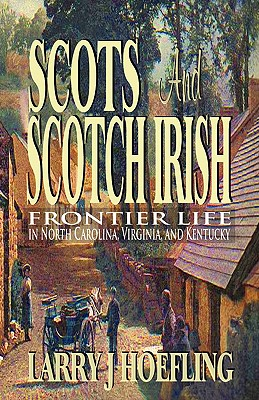 Scots and Scotch Irish: Frontier Life in North Carolina, Virginia, and Kentucky Cover Image