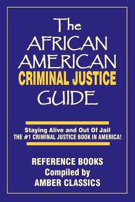 The African American Criminal Justice Guide: Staying Alive and Out of Jail -The #1 Criminaljustice Guidein America Cover Image