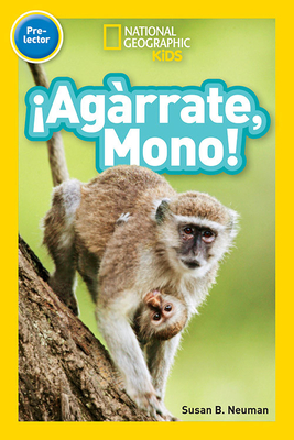 National Geographic Readers: ¡Agárrate, Mono! (Pre-reader) (Spanish Edition) Cover Image