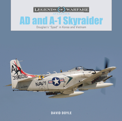 Ad and A-1 Skyraider: Douglas's Spad in Korea and Vietnam (Legends of Warfare: Aviation #40) Cover Image