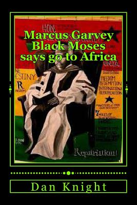 Marcus Garvey Black Moses says go to Africa: Africa is our home let us go now Cover Image