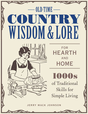 Old-Time Country Wisdom and Lore for Hearth and Home: 1,000s of Traditional Skills for Simple Living Cover Image
