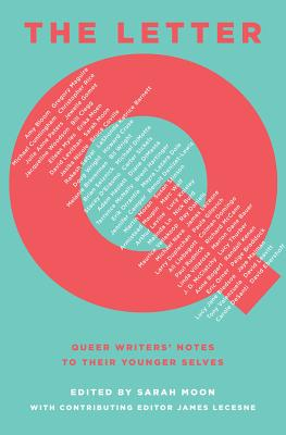 The Letter Q: Queer Writers' Notes to their Younger Selves Cover Image