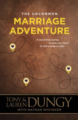 The Uncommon Marriage Adventure: A Devotional Journey to Draw You Closer to God and Each Other cover