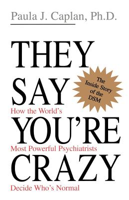 They Say You're Crazy: How The World's Most Powerful Psychiatrists Decide Who's Normal Cover Image
