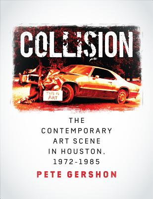 Collision: The Contemporary Art Scene in Houston, 1972–1985 (Sara and John Lindsey Series in the Arts and Humanities #19) Cover Image
