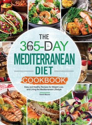 The 365-Day Mediterranean Diet Cookbook: Easy and Healthy Recipes for Weight Loss and Living the Mediterranean Lifestyle Cover Image