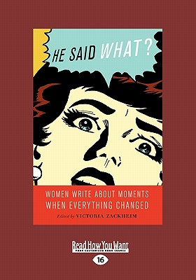 He Said What: Women Write about Moments When Everything Changed (Large Print 16pt) Cover Image