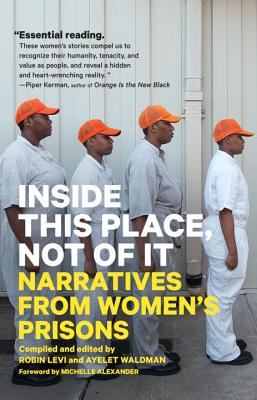 Inside This Place, Not of It: Narratives from Women's Prisons (Voice of Witness) Cover Image