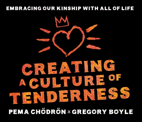 Creating a Culture of Tenderness: Embracing Our Kinship with All of Life Cover Image