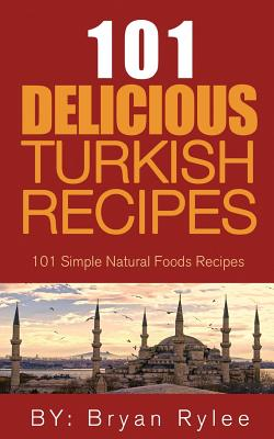The Spirit of Turkey- 101 Turkish Recipes: Simple and Delicious Turkish Recipes for the Entire Family Cover Image