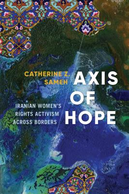 Axis of Hope: Iranian Women's Rights Activism Across Borders (Decolonizing Feminisms) Cover Image