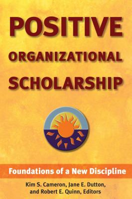 Positive Organizational Scholarship: Foundations of a New Discipline Cover Image