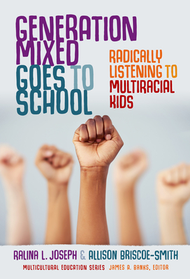 Generation Mixed Goes to School: Radically Listening to Multiracial Kids (Multicultural Education) Cover Image