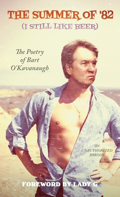 The Summer of '82 (I Still Like Beer): The Poetry of Bart O'Kavanaugh Cover Image